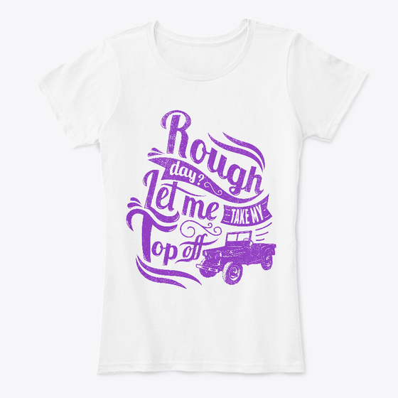Rough Day - White Women's Jeep T Shirt